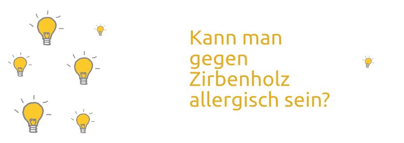 Zirbenholz-Allergie – Kann man auf Zirbenholz allergisch sein?